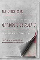 Under Contract: The Invisible Workers of America's Global War