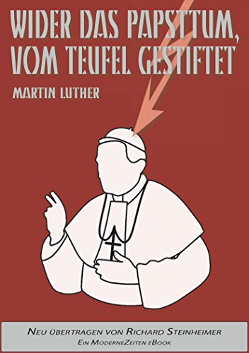 Martin Luther: Wider das Papsttum, vom Teufel gestiftet (Vollständige Neuübersetzung aus dem Ostmitteldeutschen) [2017]