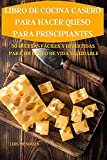 LIBRO DE COCINA CASERO PARA HACER QUESO PARA PRINCIPIANTES 50 RECETAS FÁCILES Y DIVERTIDAS PARA UN ESTILO DE VIDA SALUDABLE