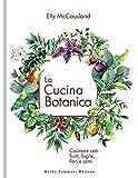 la cucina botanica. cucinare con frutti, fiori, foglie e semi. ediz. illustrata