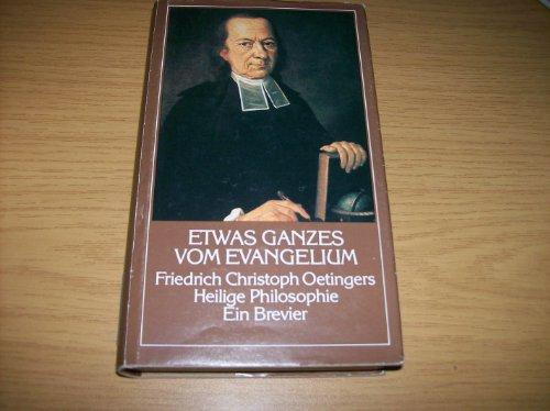 Etwas Ganzes vom Evangelium. Friedrich Christoph Oetingers heilige Philosophie. Ein Brevier