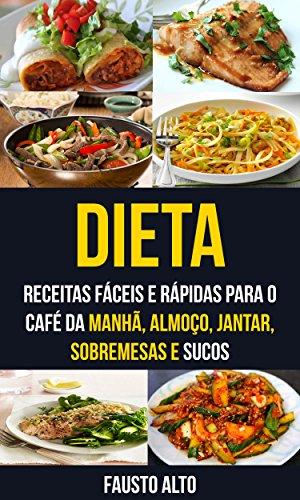 Dieta: Receitas fáceis e rápidas para o café da manhã, almoço, jantar, sobremesas e sucos
