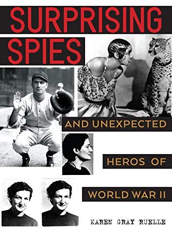 Surprising Spies: Unexpected Heroes of World War II