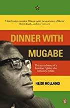 Dinner with Mugabe: The Untold Story of a Freedom Fighter Who Became a Tyrant by Heidi Holland (2009-02-05)