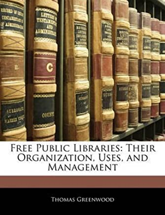 [(Free Public Libraries : Their Organization, Uses, and Management)] [By (author) Thomas Greenwood] published on (February, 2010)