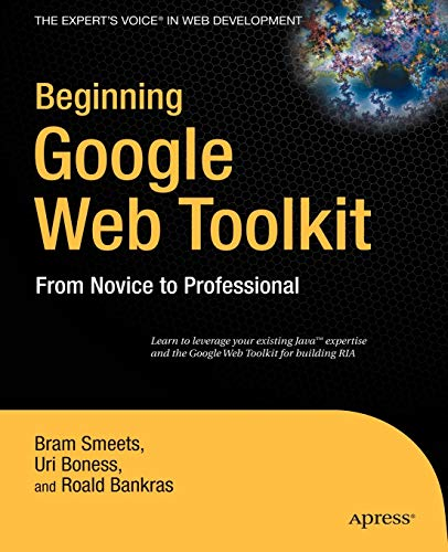 Beginning Google Web Toolkit: From Novice to Professional (Beginning: from Novice to Professional)