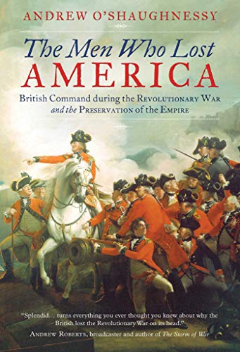 The Men Who Lost America: British Command during the Revolutionary War and the Preservation of the Empire (English Edition)