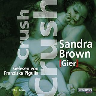 Crush - Gier                   Autor:                                                                                                                                 Sandra Brown                               Sprecher:                                                                                                                                 Franziska Pigulla                      Spieldauer: 7 Std. und 29 Min.     214 Bewertungen     Gesamt 3,8