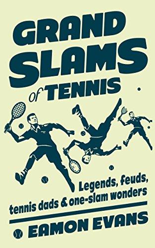 Grand Slams of Tennis: Legends, feuds, tennis dads & one-slam wonders (English Edition)