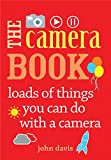 The Camera Book: Loads of Things You Can Do with a Camera - John Davis