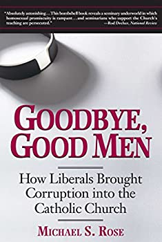 Goodbye Good Men  How Liberals Brought Corruption into the Catholic Church