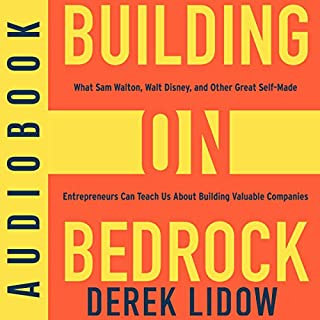 Building on Bedrock     What Sam Walton, Walt Disney, and Other Great Self-Made Entrepreneurs Can Teach Us About Building Valuable Companies              By:                                                                                                                                 Derek Lidow                               Narrated by:                                                                                                                                 L.J. Ganser                      Length: 8 hrs and 32 mins     2 ratings     Overall 5.0