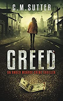 Greed: An Amber Monroe Crime Thriller Book 1 by [C.M. Sutter]