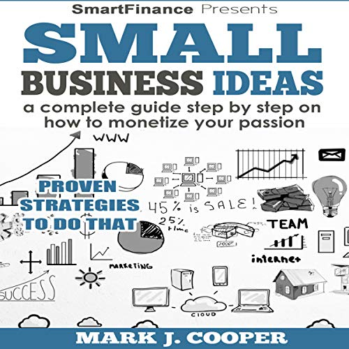 Small Business Ideas     A Complete Guide Step by Step on How to Monetize Your Passion              By:                                                                                                                                 Mark J. Cooper                               Narrated by:                                                                                                                                 Michael Allen                      Length: 2 hrs and 12 mins     Not rated yet     Overall 0.0