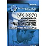 Microsoff Official Academic Course: Planning and Maintaining a Microsoff Windows Server 2003 Network Infrastructure (70-293): Lab Manual