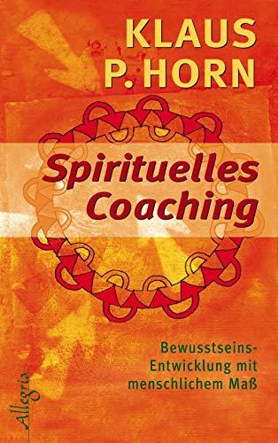 Spirituelles Coaching: Bewusstseinsentwicklung mit menschlichem Maß (0)