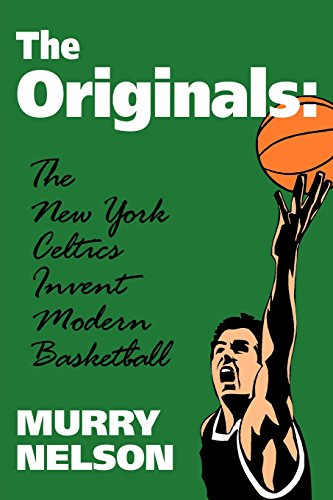 The Originals: New York Celtics Invent Modern Basketball (Colonial Williamsburg Historic Trades)
