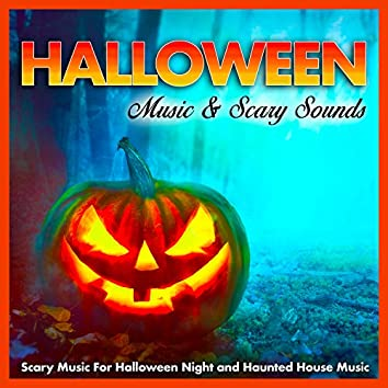 Halloween Music & Scary Sounds: Scary Music For Halloween Night and Haunted House Music