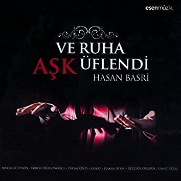 Ve Ruha Aşk Üflendi (feat. Aysun Gültekin, Ekrem Düzgünoğlu, Feryal Öney, Hakan Aysev, Sevcan Orhan, Umut Oğuz)