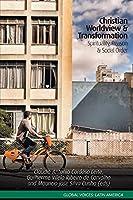 Christian Worldview & Transformation: Spirituality, Reason & Social Order (Global Voices: Latin America)