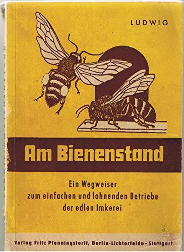 Am Bienenstand - Ein Wegweiser zum einfachen und lohnenden Betriebe der edlen Imkerei