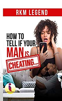How To Tell If Your Man is Cheating by [RKM  Legend]