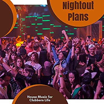 Nightout Plans - House Music For Clubbers Life