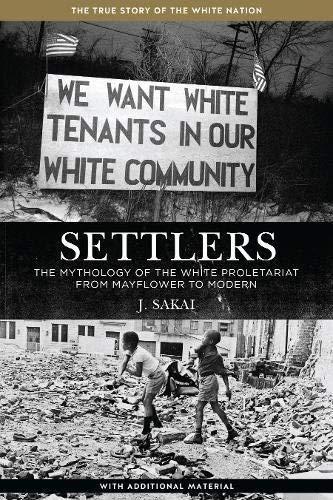Settlers: The Mythology of the White Proletariat from Mayflower to Modern (Kersplebedeb) by J. Sakai(1905-06-27)