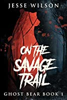 On The Savage Trail: Large Print Edition