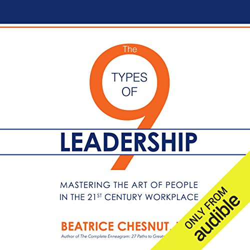 The 9 Types of Leadership     Mastering the Art of People in the 21st Century Workplace              By:                                                                                                                                 Beatrice Chestnut PhD                               Narrated by:                                                                                                                                 Dina Pearlman                      Length: 13 hrs and 40 mins     Not rated yet     Overall 0.0