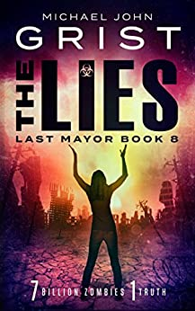 The Lies: Post Apocalyptic Survival Fiction (Last Mayor Book 8) by [Michael John Grist]