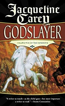 Godslayer: Volume II of The Sundering by [Jacqueline Carey]