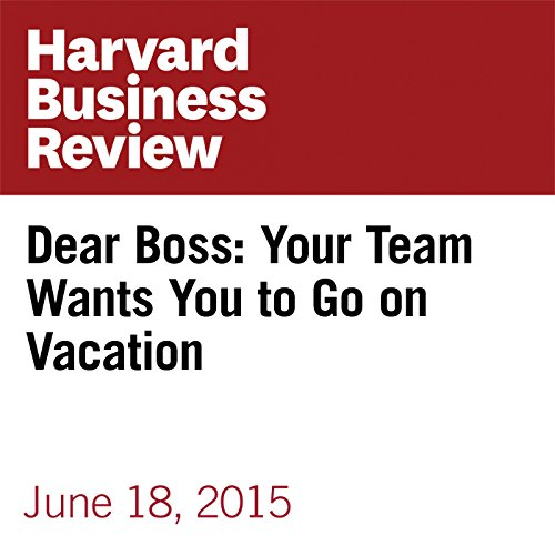 Dear Boss: Your Team Wants You to Go on Vacation copertina
