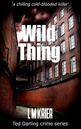 Book: Wild Thing - 'a chilling cold-blooded killer' (Ted Darling crime series Book 7) by L M Krier