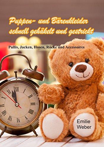 Puppen- und Bärenkleider schnell gehäkelt und gestrickt: Pullis, Jacken, Hosen, Röcke und Accessoires (Handarbeiten mit Emilie 2)
