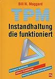 TPM, Instandhaltung, die funktioniert - Bill N. Maggard