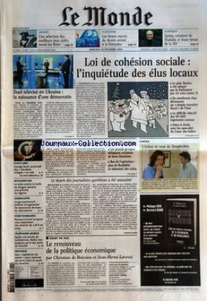 MONDE (LE) [No 18633] du 22/12/2004 - LOISIRS - UNE SELECTION DES MEILLEURS JEUX VIDEO AVANT LES FETES - HORIZONS - LES BEAUX SUCCES DU DESSIN ANIME A LA FRANCAISE - PORTRAIT - QUINO, CREATEUR DE MAFALDA ET FRANC-TIREUR DE LA BD - DUEL TELEVISE EN UKRAINE - LA NAISSANCE D'UNE DEMOCRATIE - LOI DE COHESION SOCIALE - L'INQUIETUDE DES ELUS LOCAUX - ETATS-UNIS - GEORGE BUSH RECONNAIT DES RESULTATS MITIGES EN IRAK - AFGHANISTAN - LA LUTTE CONTRE LE TRAFIC DE DROGUE DEVIENT UNE PRIORITE