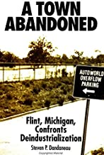 A Town Abandoned: Flint, Michigan, Confronts Deindustrialization (SUNY series in Popular Culture and Political Change)