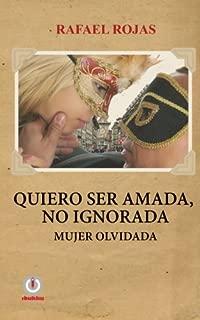 Quiero ser amada, no ignorada.: Mujer olvidada. (Spanish Edition)