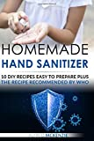 Homemade Hand Sanitizer: 10 DIY Recipes Easy to Prepare plus The Recipe Recommended by WHO