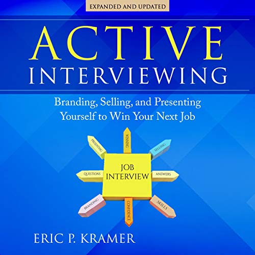 Active Interviewing: Branding, Selling, and Presenting Yourself to Win Your Next Job Audiobook By Eric P. Kramer cover art