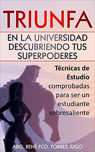 Triunfa en la Universidad Descubriendo tus Superpoderes: Técnicas de Estudio comprobadas para ser un estudiante sobresaliente (Triunfa en tus estudios nº 1)