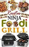 Recetas para Ninja Foodi Grill: +55 recetas fáciles y deliciosas para parrilla, asar y freír en el interior! Sabrosas recetas para cada día para aprovechar al máximo tu Ninja Foodi (Spanish Edition)