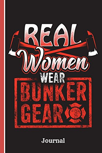 Real Women Wear Bunker Gear Journal: Firefighters, Wide Ruled Journal Paper, Daily Writing Notebook Paper, 100 Lined Pages (6' x 9') English Teachers, Student Exercise Book