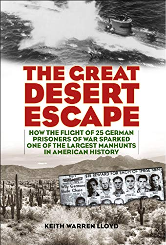 Image of The Great Desert Escape: How the Flight of 25 German Prisoners of War Sparked One of the Largest Manhunts in American History