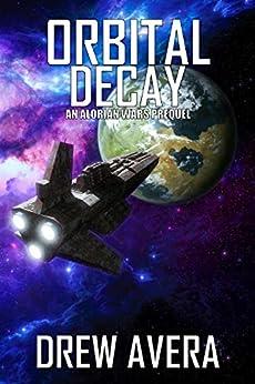 ORBITAL DECAY: AN ALORIAN WARS PREQUEL by [Drew Avera]