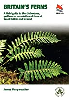 Britain's Ferns: A Field Guide to the Clubmosses, Quillworts, Horsetails and Ferns of Great Britain and Ireland (Wildguides)