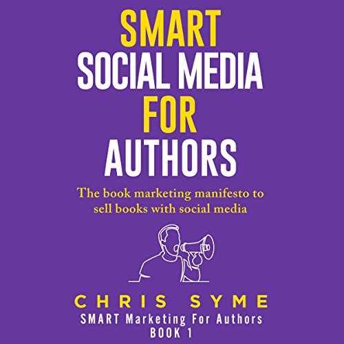 SMART Social Media for Authors: The Practical Guide for Anyone to Sell More Books audiobook cover art