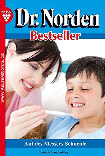 Dr. Norden Bestseller 155 – Arztroman: Auf des Messers Schneide