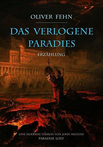 Das verlogene Paradies: Eine moderne Version von John Miltons Paradise Lost